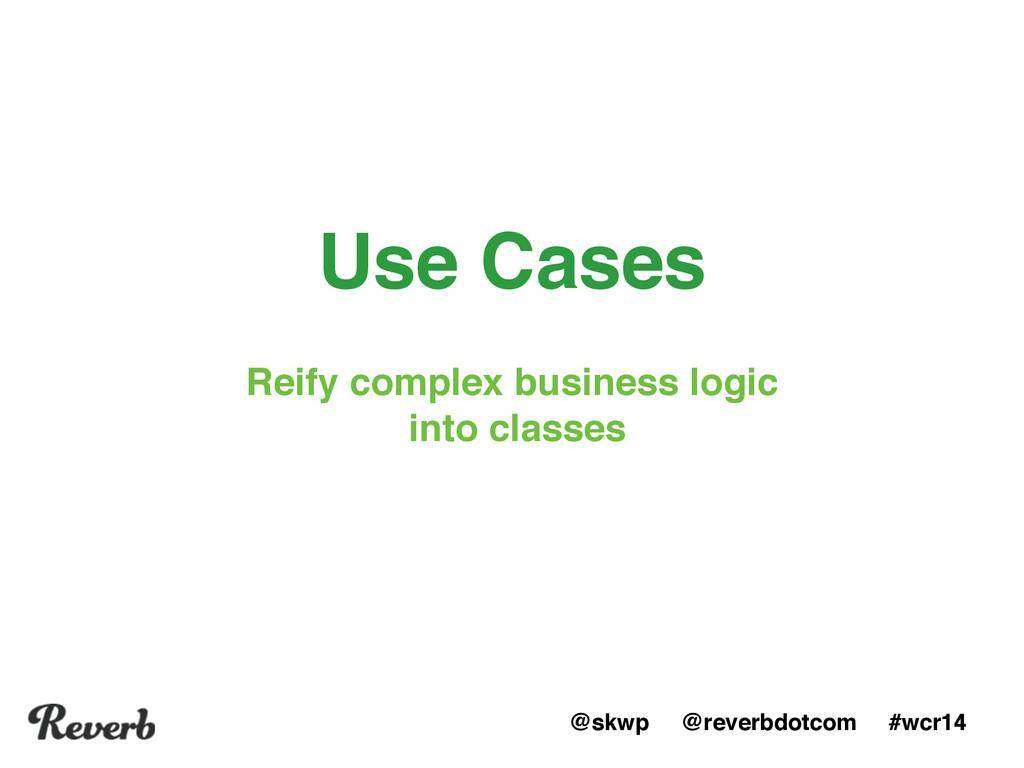 @skwp @reverbdotcom #wcr14 Use Cases Reify comp...