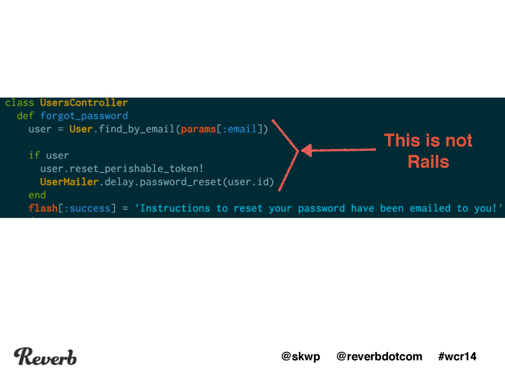 """@skwp @reverbdotcom #wcr14 This is not"""" Rails"""