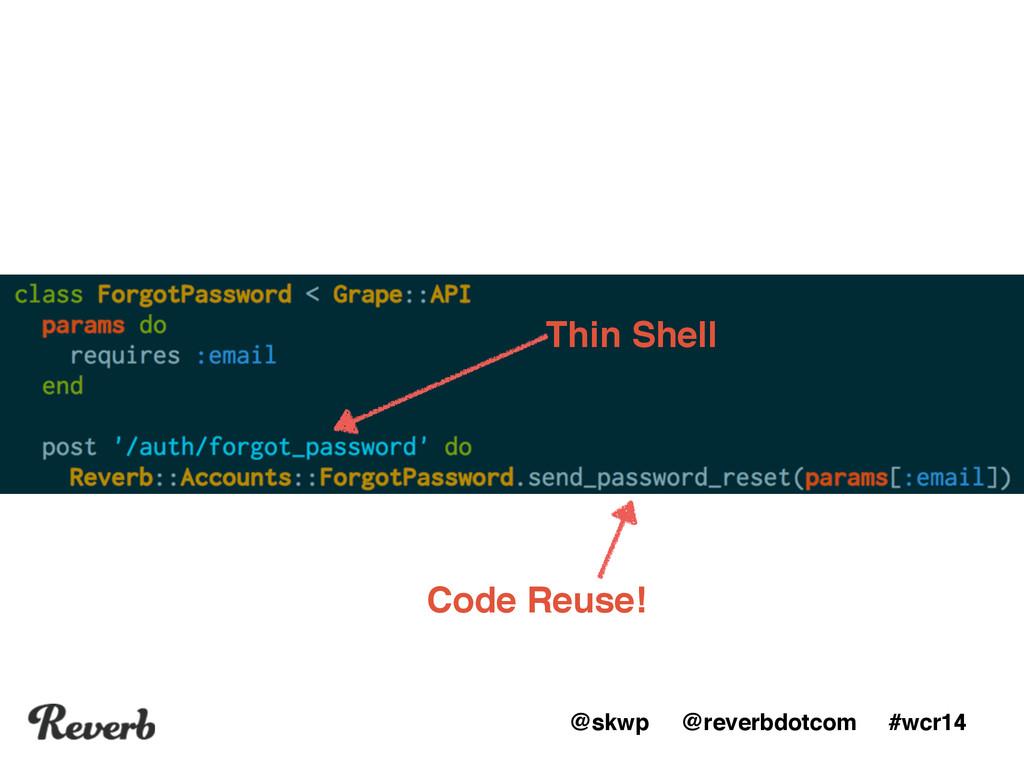 @skwp @reverbdotcom #wcr14 Code Reuse! Thin She...