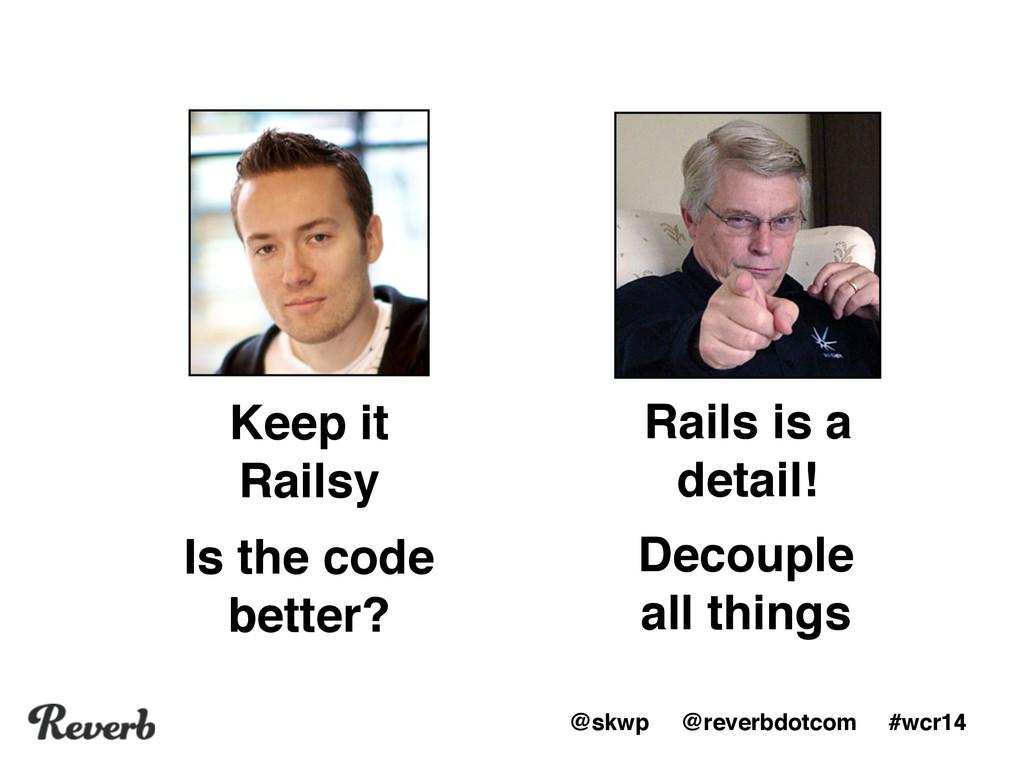 "@skwp @reverbdotcom #wcr14 Rails is a detail!"" ..."