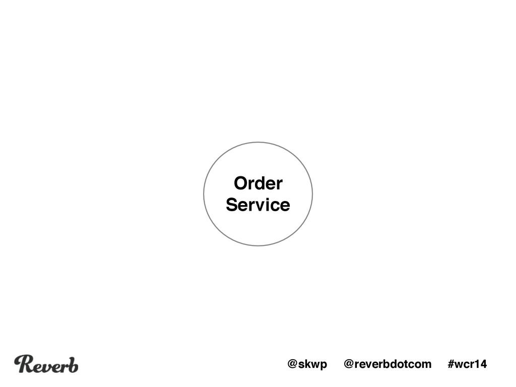 @skwp @reverbdotcom #wcr14 Order Service
