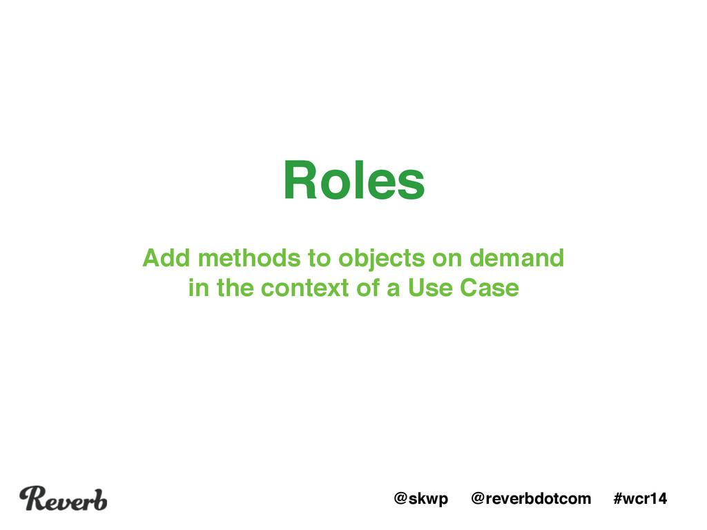 @skwp @reverbdotcom #wcr14 Roles Add methods to...