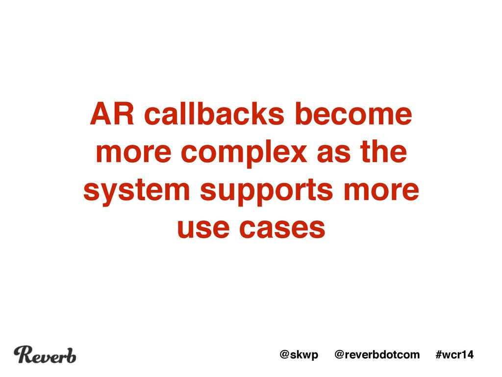@skwp @reverbdotcom #wcr14 AR callbacks become ...