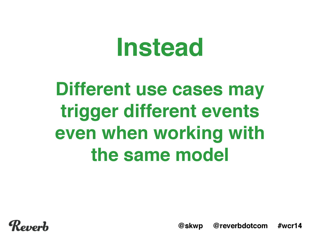 @skwp @reverbdotcom #wcr14 Different use cases ...