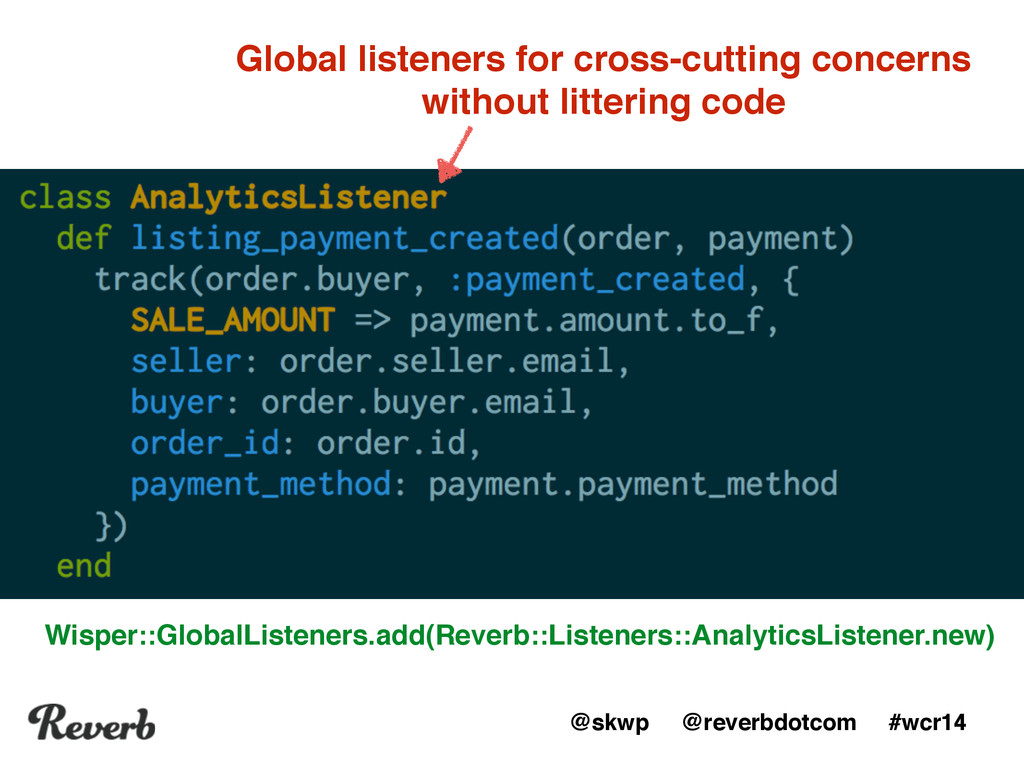 @skwp @reverbdotcom #wcr14 Global listeners for...