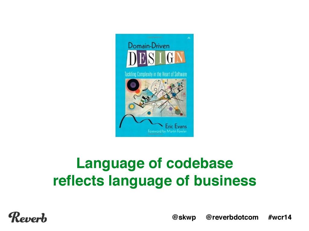@skwp @reverbdotcom #wcr14 Language of codebase...
