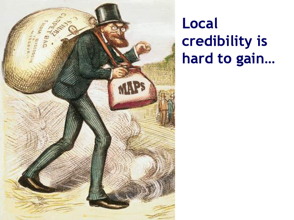 Local credibility is hard to gain…