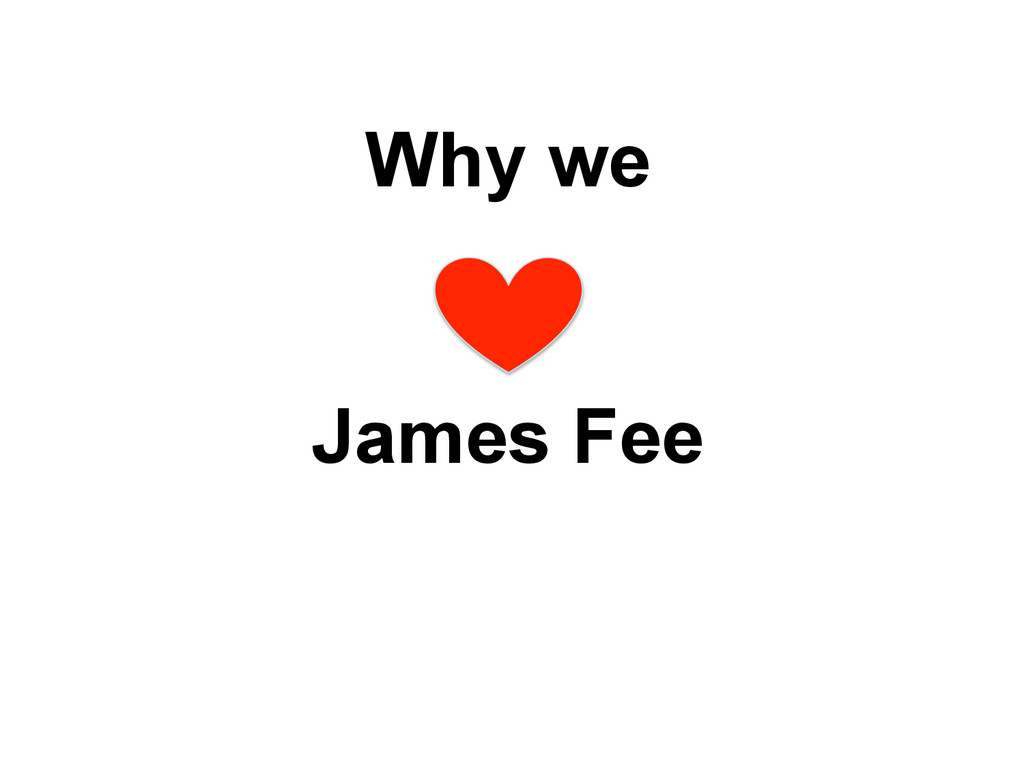 Why we James Fee
