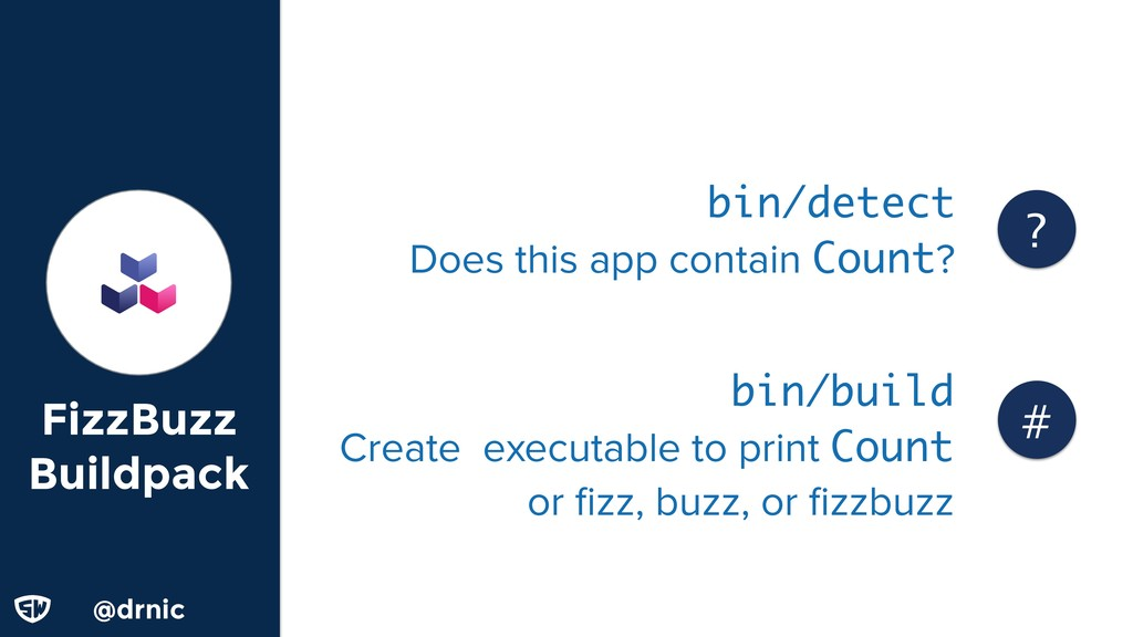 @drnic FizzBuzz Buildpack bin/detect Does this ...