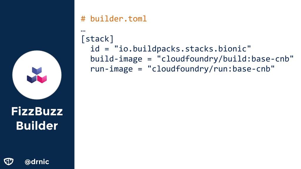 @drnic FizzBuzz Builder # builder.toml … [stack...
