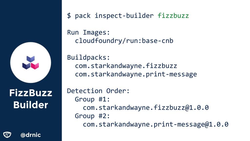 @drnic FizzBuzz Builder $ pack inspect-builder ...