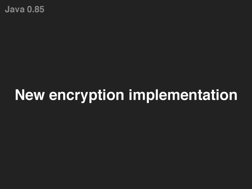 Java 0.85 New encryption implementation