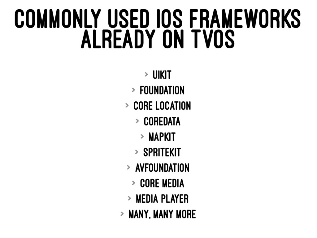 COMMONLY USED IOS FRAMEWORKS ALREADY ON TVOS > ...