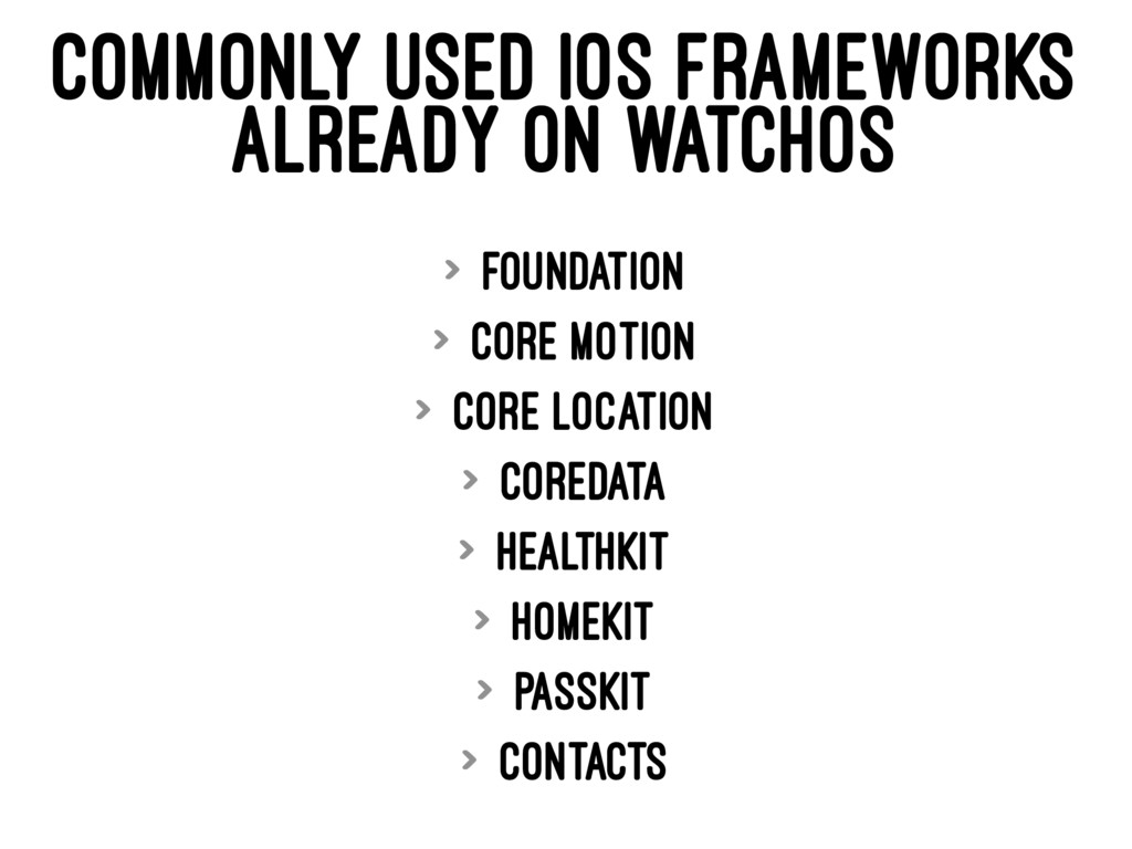 COMMONLY USED IOS FRAMEWORKS ALREADY ON WATCHOS...