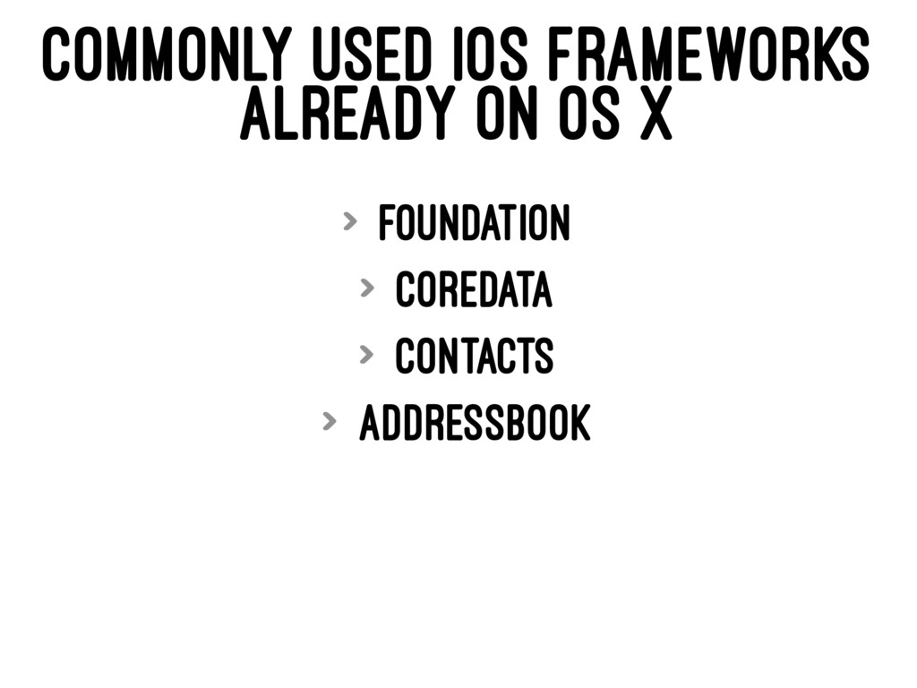 COMMONLY USED IOS FRAMEWORKS ALREADY ON OS X > ...