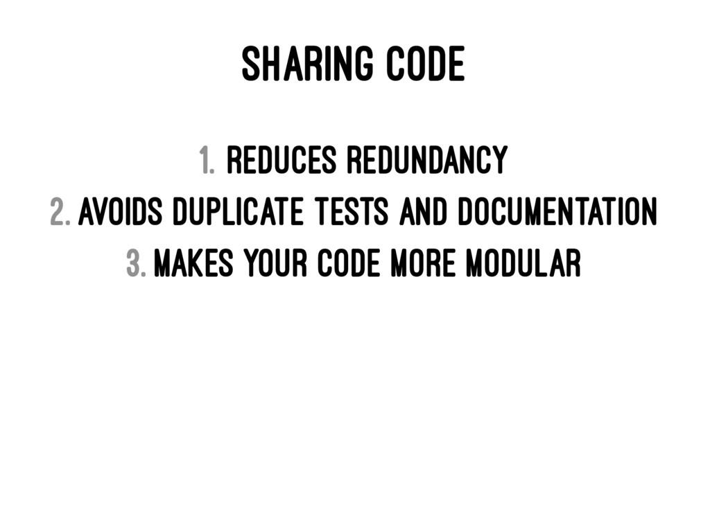 SHARING CODE 1. Reduces redundancy 2. Avoids du...