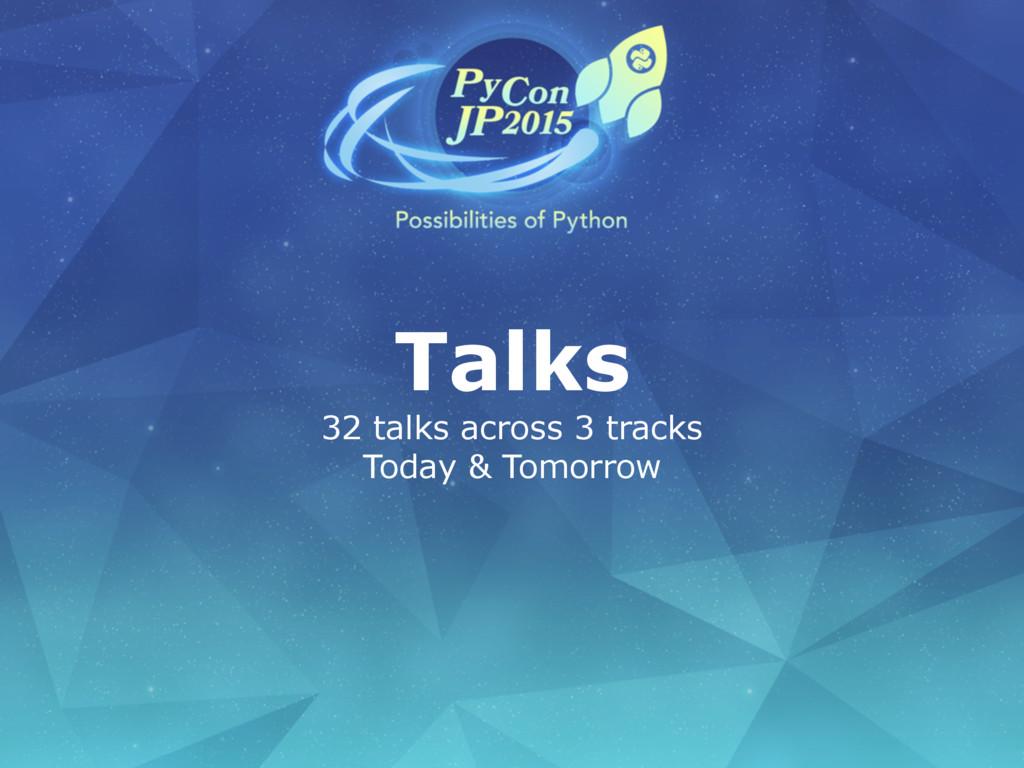 Talks 32 talks across 3 tracks Today & Tomorrow