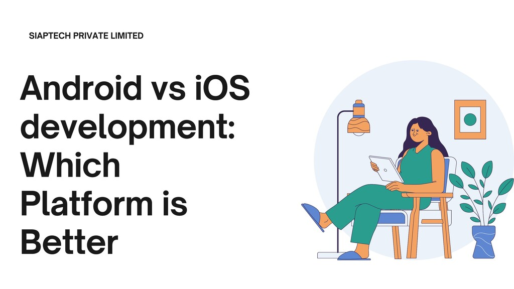Android vs iOS development: Which Platform is B...