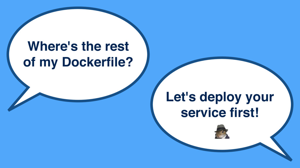Where's the rest of my Dockerfile? Let's deploy ...