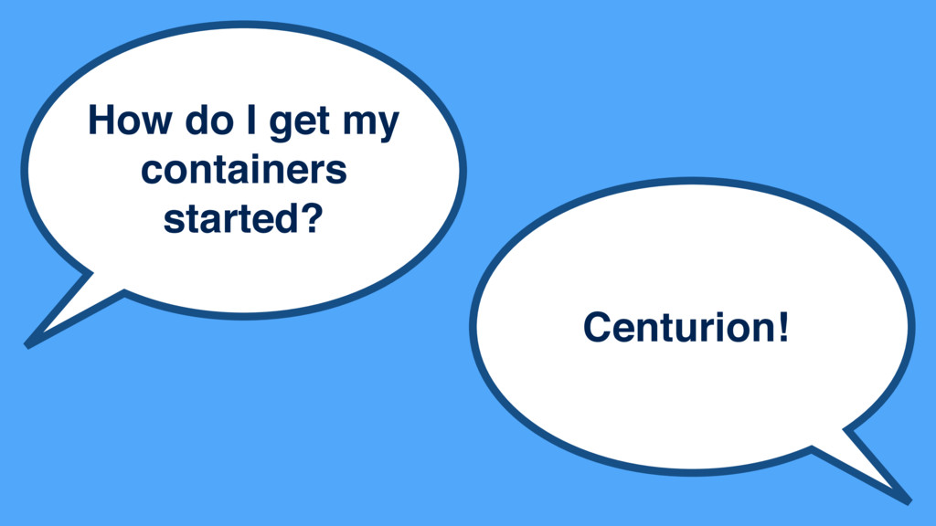 How do I get my containers started? Centurion!