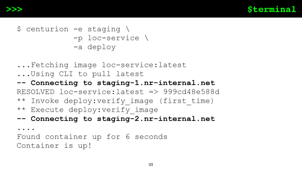 $terminal >>> 33 $ centurion -e staging \ -p lo...