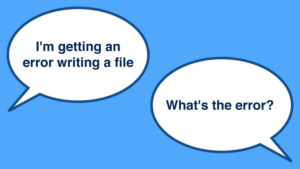 I'm getting an error writing a file What's the e...