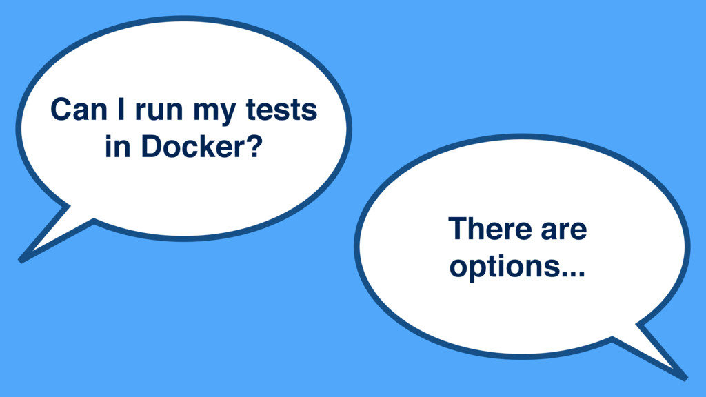 Can I run my tests in Docker? There are options...