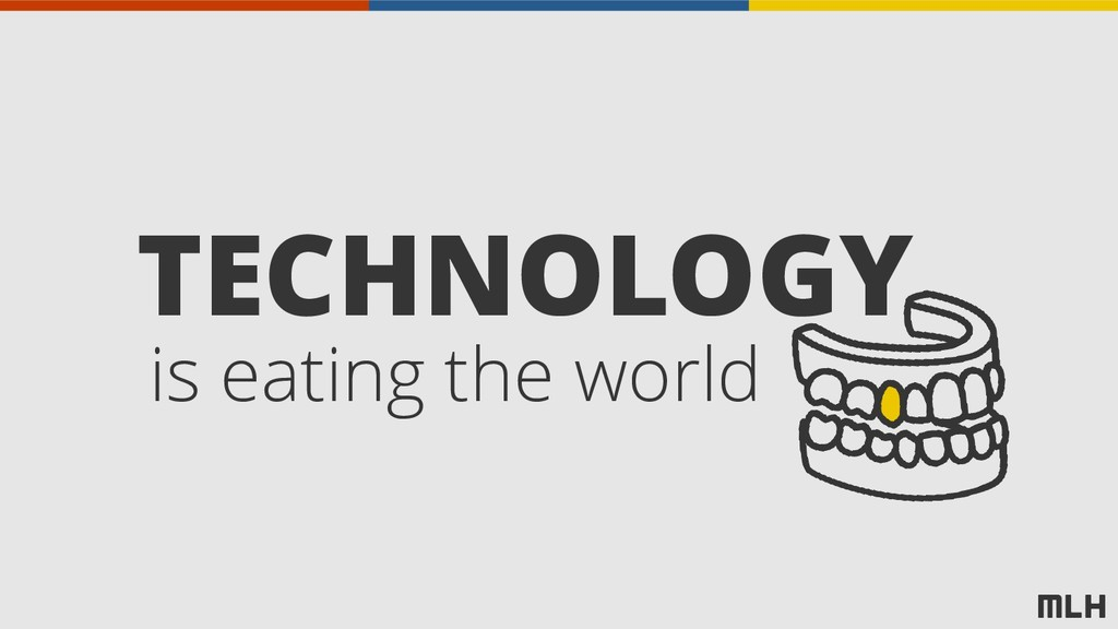 TECHNOLOGY is eating the world