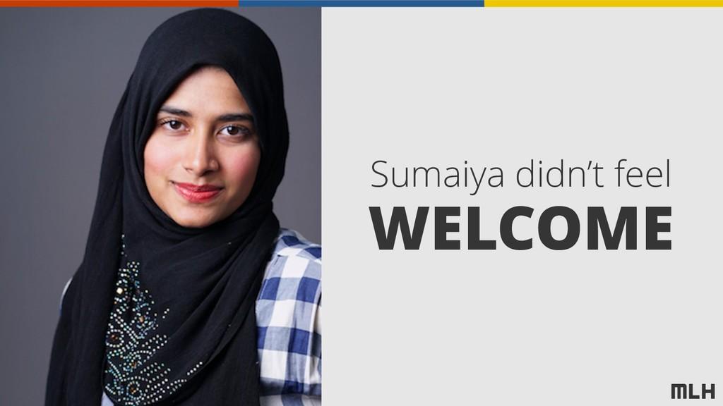 Sumaiya didn't feel WELCOME