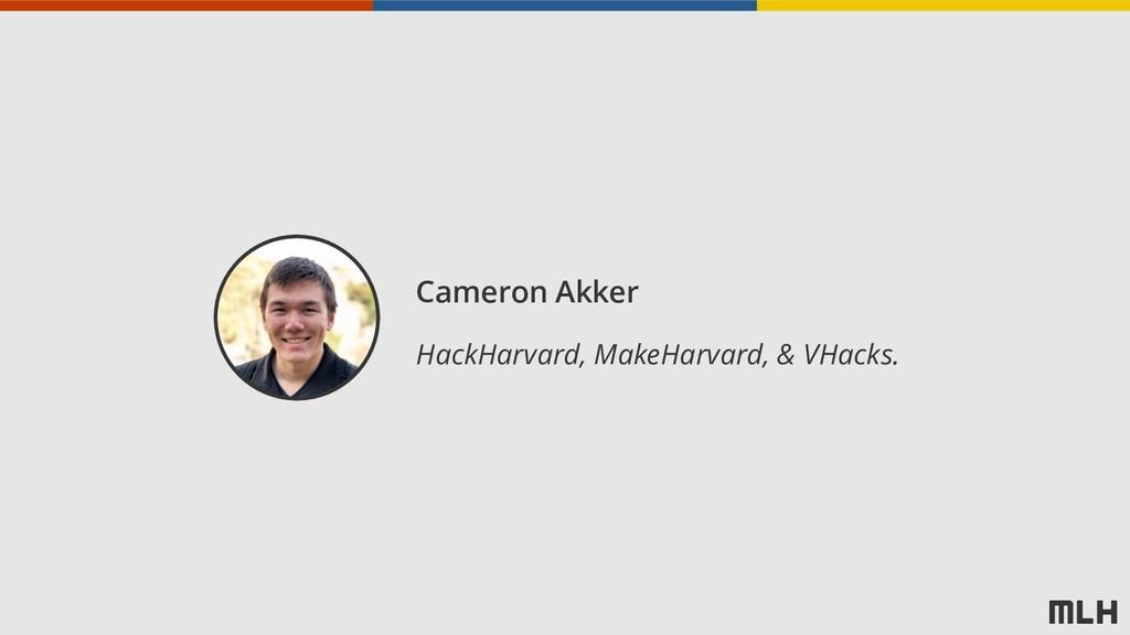 Cameron Akker HackHarvard, MakeHarvard, & VHack...