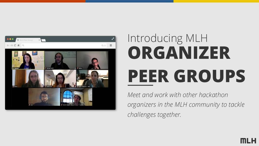 ORGANIZER PEER GROUPS Introducing MLH Meet and ...
