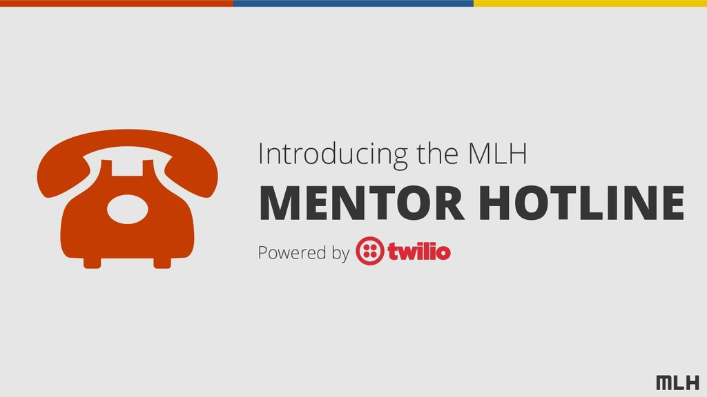 MENTOR HOTLINE Introducing the MLH Powered by