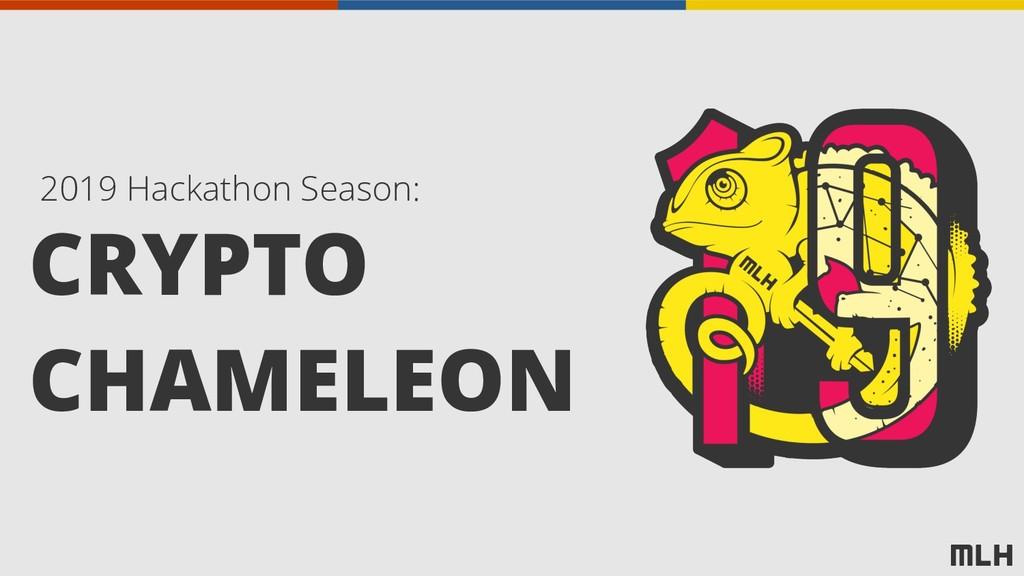 CRYPTO CHAMELEON 2019 Hackathon Season: