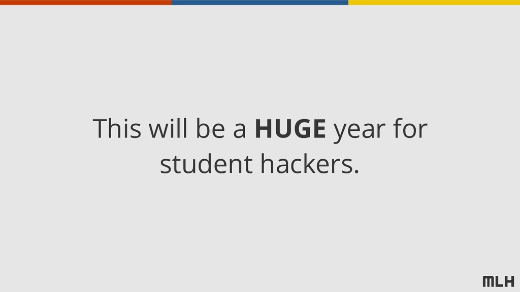 This will be a HUGE year for student hackers.