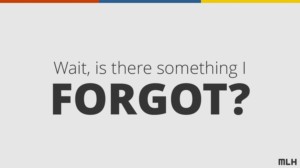 FORGOT? Wait, is there something I