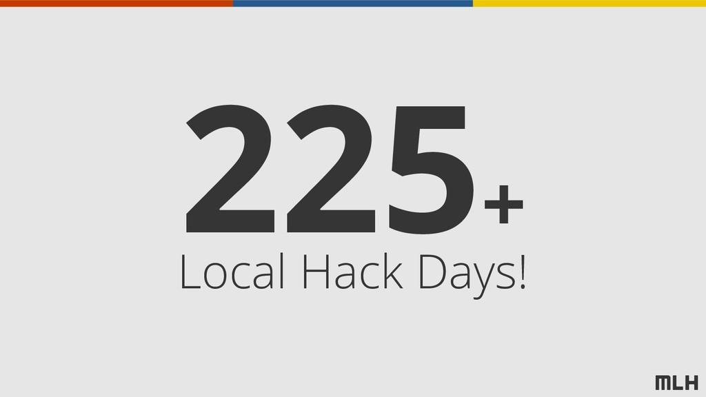 225+ Local Hack Days!