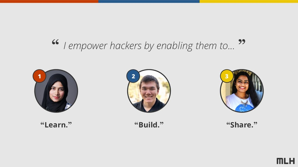 """Learn."" ""Build."" ""Share."" I empower hackers by..."