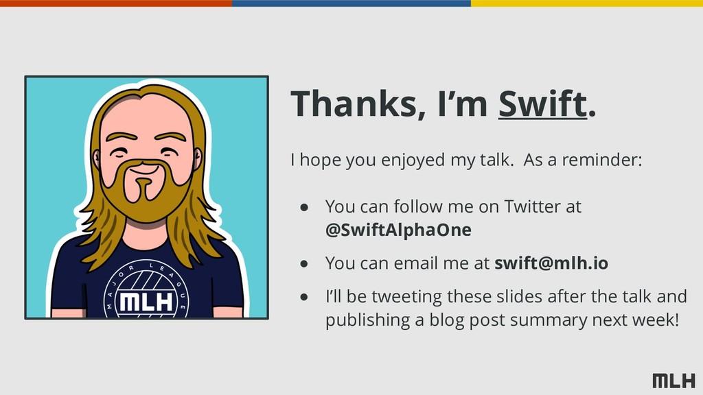 Thanks, I'm Swift. I hope you enjoyed my talk. ...
