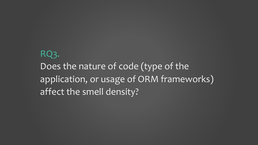 RQ3. Does the nature of code (type of the appli...