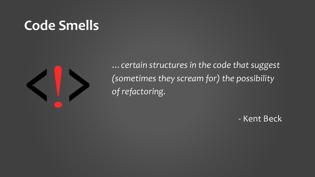 Code Smells …certain structures in the code tha...