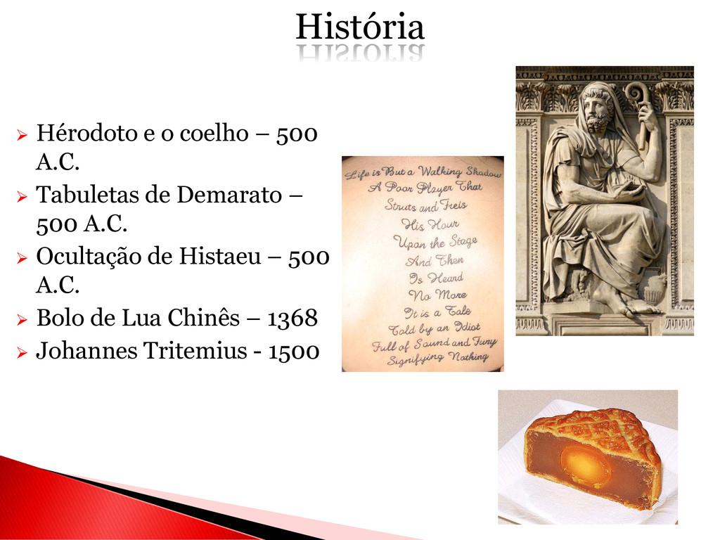 Hérodoto e o coelho – 500 A.C.  Tabuletas de...