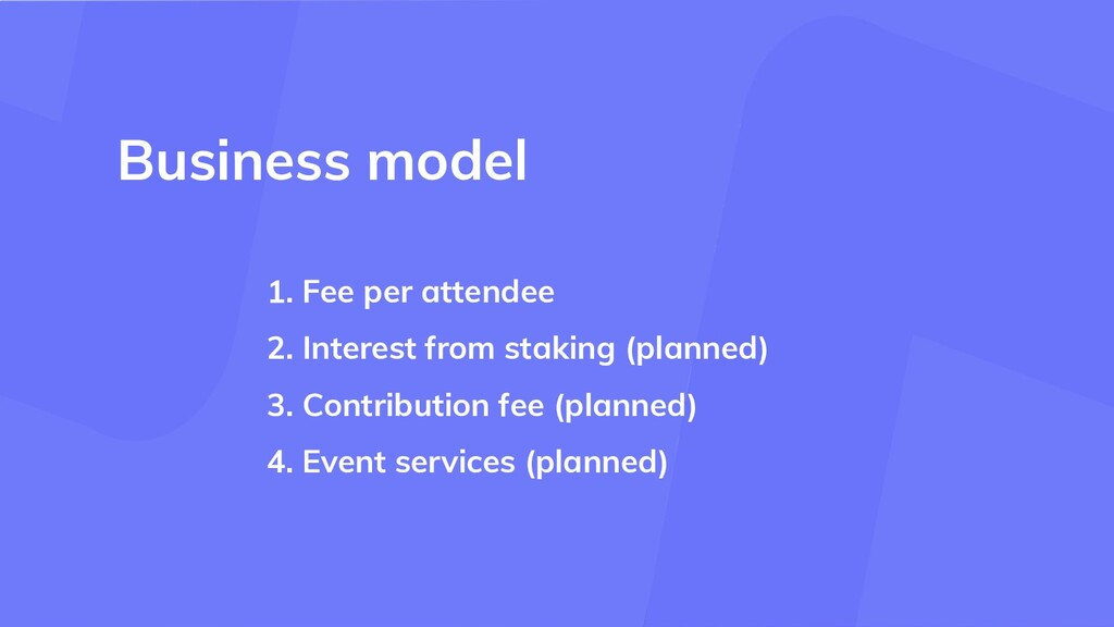 1. Fee per attendee 2. Interest from staking (p...