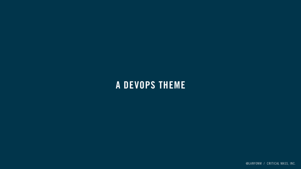 @LANYONM / CRITICAL MASS, INC. A DEVOPS THEME