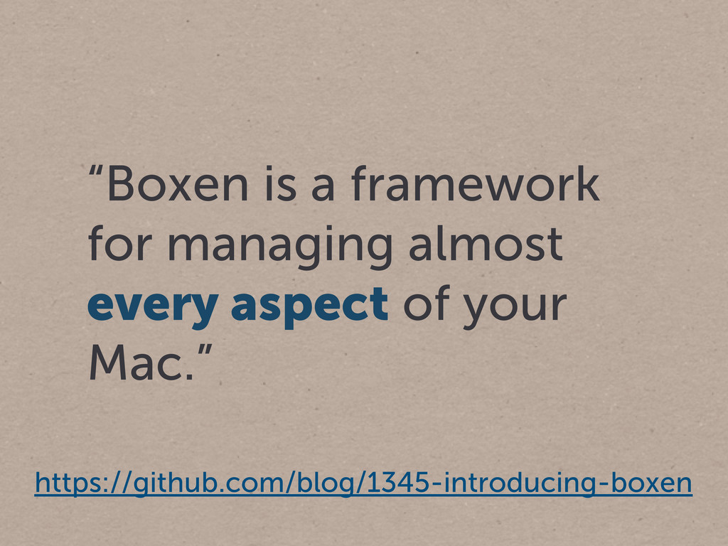 """""""Boxen is a framework for managing almost every..."""