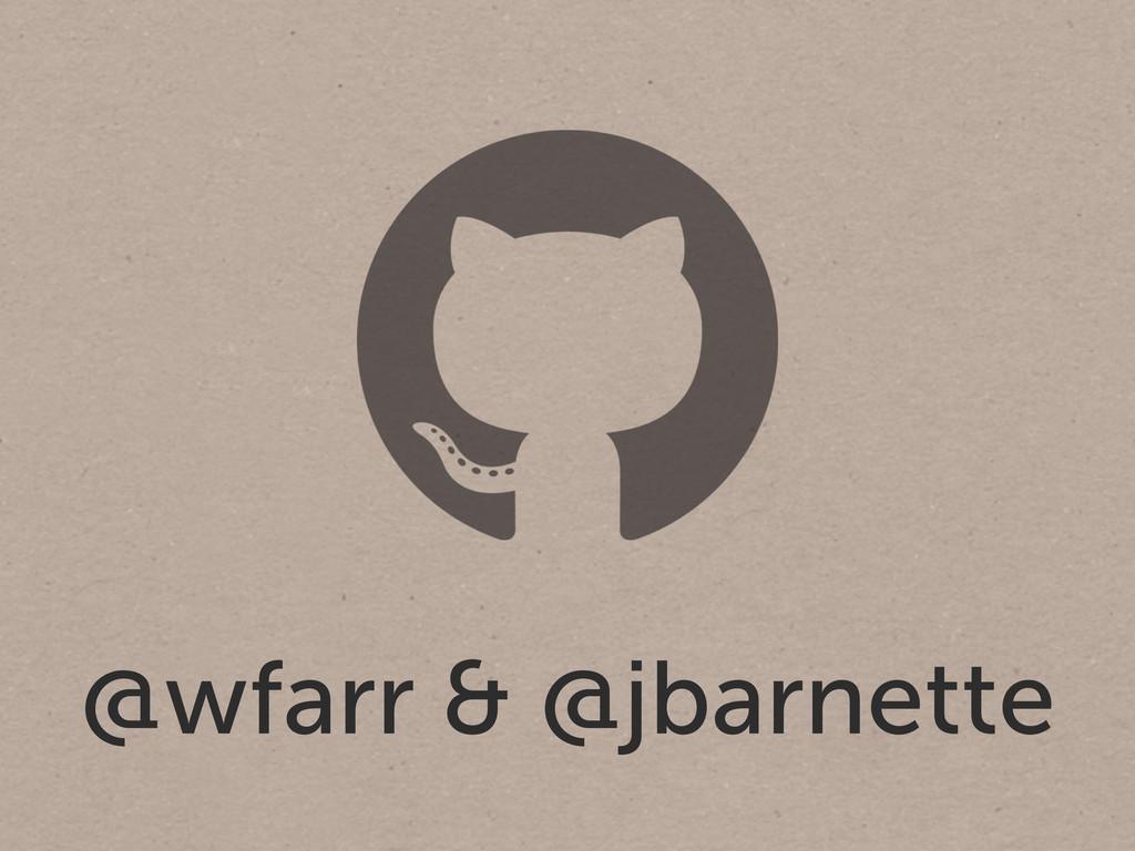 @wfarr & @jbarnette
