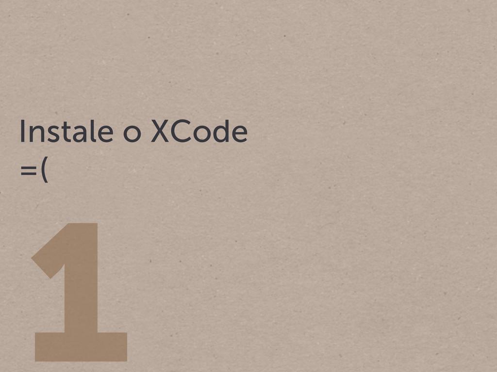 1 Instale o XCode =(