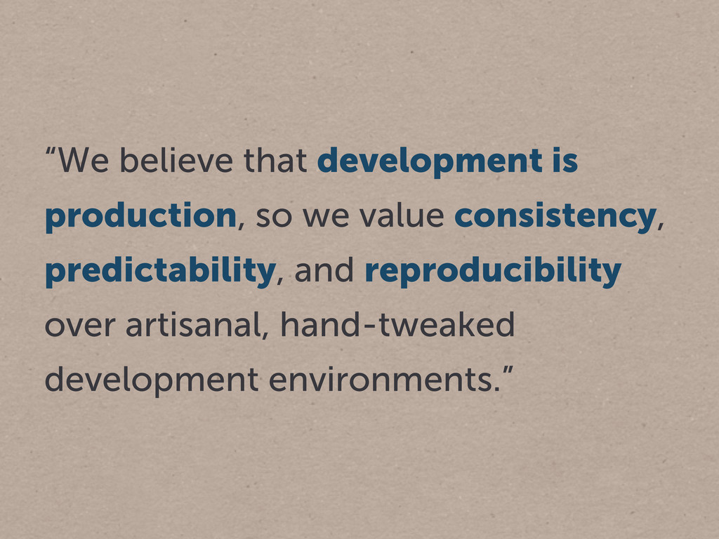 """""""We believe that development is production, so ..."""