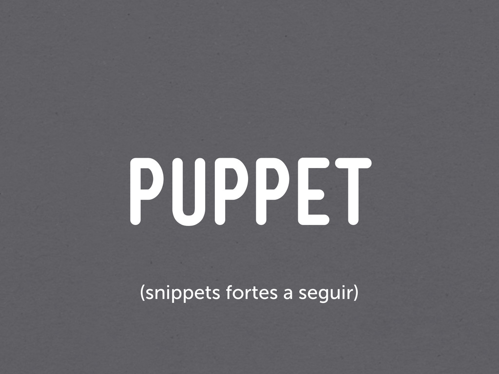 Puppet (snippets fortes a seguir)