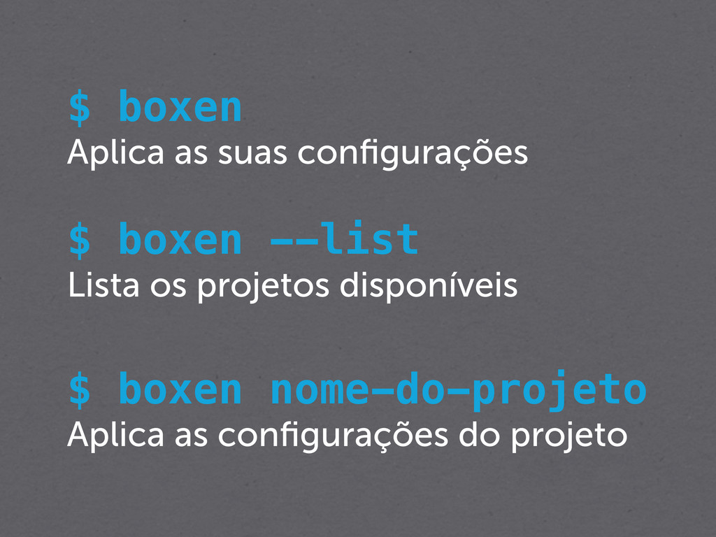 $ boxen Aplica as suas configurações $ boxen --l...