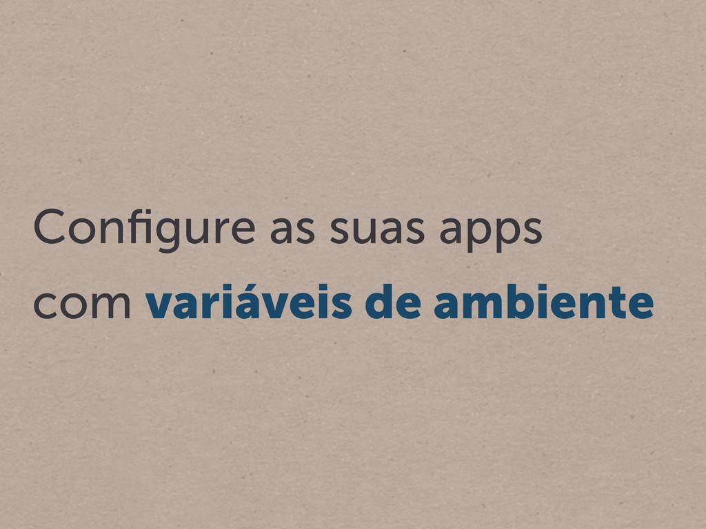 Configure as suas apps com variáveis de ambiente